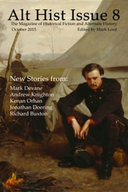 Alt Hist Issue 8 - The Magazine of Historical Fiction and Alternate History ebook by Mark Lord