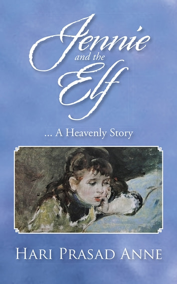Jennie and the Elf - ... A Heavenly Story ebook by Hari Prasad Anne