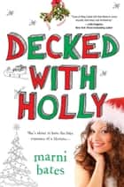 Decked with Holly ebook by Marni Bates