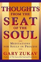 Thoughts From the Seat of the Soul - Meditations for Souls in Process E-bok by Gary Zukav