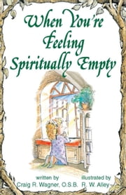 When You're Feeling Spiritually Empty ebook by Craig R Wagner,R. W. Alley