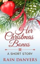 Her Christmas Bonus ebook by Rain Danvers