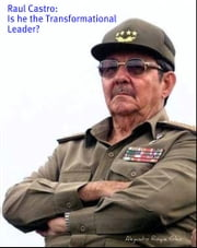 Raul Castro: Is he the Transformational Leader? ebook by Alejandro Roque Glez