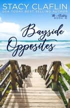 Bayside Opposites - Bayside Hunters, #10 ebook by Stacy Claflin