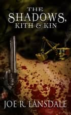 The Shadows, Kith and Kin ebook by Joe Lansdale