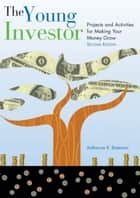 The Young Investor - Projects and Activities for Making Your Money Grow ebook by Katherine R. Bateman
