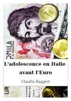 L'adolescence en Italie avant l'Euro ebook by Claudio Ruggeri