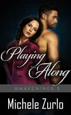 Playing Along ebook by Michele Zurlo