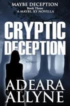 Cryptic Deception - Maybe Deception, #3 ebook by Adeara Allyne, Cadence Bonder