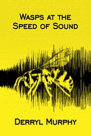 Wasps at the Speed of Sound ebook by Derryl Murphy