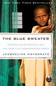 The Blue Sweater - Bridging the Gap Between Rich and Poor in an Interconnected World ebook by Jacqueline Novogratz