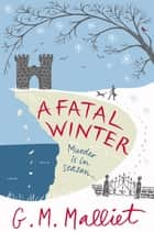 A Fatal Winter ebook by G.M. Malliet