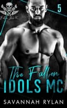 The Fallen Idols MC 5 - The Fallen Idols MC, #5 ebook by Savannah Rylan