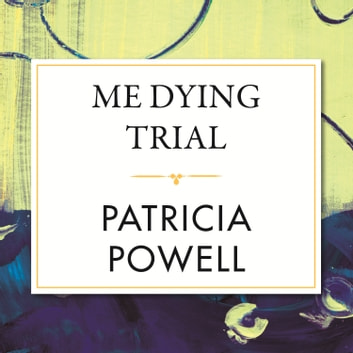 Me Dying Trial audiobook by Patricia Powell