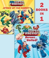 Heroes United!/Attack of the Robot (DC Super Friends) ebook by Random House