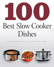 100 Best Slow Cooker Dishes ebook by Love Food Editors