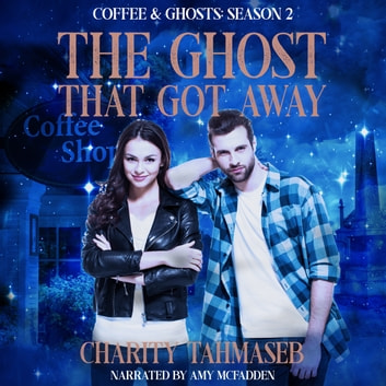 Ghost That Got Away, The - Coffee and Ghosts Season 2 audiobook by Charity Tahmaseb