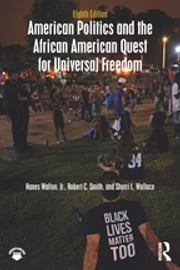American Politics and the African American Quest for Universal Freedom ebook by Hanes Walton, Robert C. Smith, Sherri L. Wallace