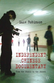 Independent Chinese Documentary - From the Studio to the Street ebook by L. Robinson