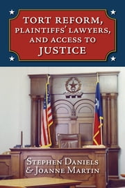 Tort Reform, Plaintiffs' Lawyers, and Access to Justice ebook by Stephen Daniels,Joanne Martin