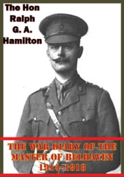 War Diary Of The Master Of Belhaven 1914-1918 ebook by The Hon Ralph G. A. Hamilton (Master of Belhaven)
