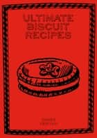 Ultimate Biscuit Recipes ebook by James Newton