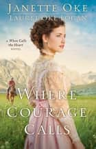 Where Courage Calls (Return to the Canadian West Book #1) ebook by Janette Oke,Laurel Oke Logan