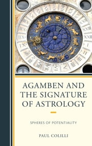 Agamben and the Signature of Astrology - Spheres of Potentiality ebook by Paul Colilli
