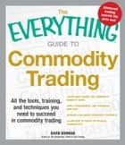 The Everything Guide to Commodity Trading ebook by David Borman