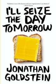Ill Seize The Day Tomorrow ebook by Jonathan Goldstein