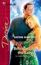 Betrothed for the Baby ebook by Kathie DeNosky