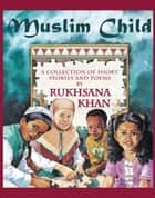 Muslim Child ebook by Rukhsana Khan, Patty Gallinger