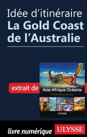 Idée d'itinéraire - La Gold Coast de l'Australie ebook by Collectif Ulysse