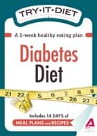 Try-It Diet: Diabetes Diet: A two-week healthy eating plan ebook by Editors of Adams Media