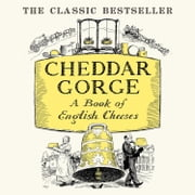 Cheddar Gorge: A Book of English Cheeses audiobook by