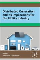 Distributed Generation and its Implications for the Utility Industry ebook by Fereidoon P. Sioshansi