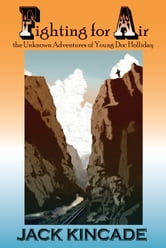 Fighting for Air: the Unknown Adventures of Young Doc Holliday ebook by Jack Kincade