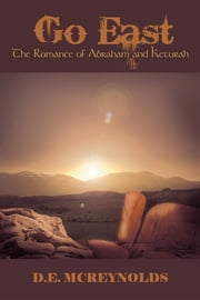 Go East - The Romance of Abraham and Keturah ebook by D. E. McReynolds