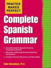 Practice Makes Perfect: Complete Spanish Grammar ebook by Nissenberg, Gilda