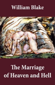 The Marriage of Heaven and Hell (Illuminated Manuscript with the Original Illustrations of William Blake) ebook by William Blake, William Blake