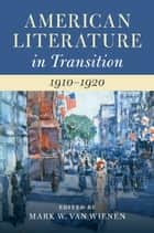 American Literature in Transition, 1910–1920 ebook by Mark W. Van Wienen