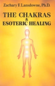The Chakras & Esoteric Healing ebook by Zachary Lansdowne
