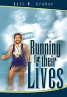 Running for Their Lives - The Story of How One Man Ran 52 Marathons in 52 Weeks to Help Cure Leukemia! ebook by Karl W. Gruber