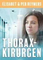 Thoraxkirurgen ebook by Elisabet och Per Reymers