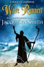 Wave Runners (A World of Lasniniar Epic Fantasy Series Novel, Book 3) ebook by Jacquelyn Smith