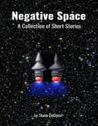 Negative Space: A Collection of Short Stories ebook by Steve DeGroof