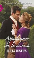 Appuntamento con la duchessa ebook by Julia Justiss