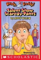 Ready, Freddy! #5: Talent Show Scaredy-pants ebook by Abby Klein,John Mckinley