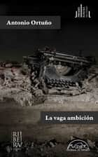 La vaga ambición ebook by Antonio Ortuño