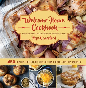 Welcome Home Cookbook - 450 Comfort Food Recipes for the Slow Cooker, Stovetop, and Oven eBook by Barboza Clare,Hope Comerford